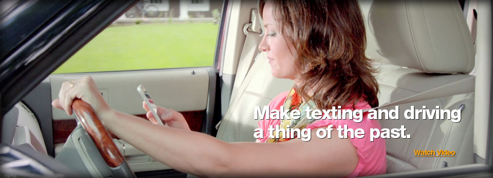 Make texting and driving a thing of the past.